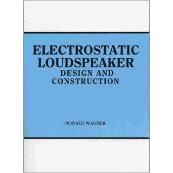 Electrostatic Loudspeaker Design and Construction by Ronald