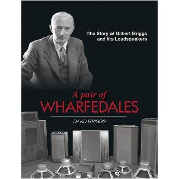 A Pair of Wharfedales, The story of Gilbert Briggs and Wharfedale speakers